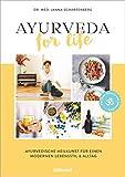 Ayurveda for Life: Ayurvedische Heilkunst für einen modernen Lebensstil & Alltag - Für mehr Balance und Gesundheit - Mit Rezepten, Yoga-Übungen und Selbsttests