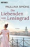 Die Liebenden von Leningrad: Roman (Die Tatiana und Alexander-Saga, Band 1)
