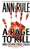 A Rage To Kill and Other True Cases: Anne Rule's Crime Files, Vol. 6 (Ann Rule's Crime Files, Band 6)