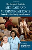 The Complete Guide to Medicaid and Nursing Home Costs: How to Keep Your Family Assets Protected - Up to Date Medicaid Secrets You Need to Know (English Edition)