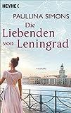 Die Liebenden von Leningrad: Roman (Die Tatiana und Alexander-Saga 1)