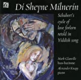 Di Sheyne Milnerin - Schubert's Cycle of Love Forlorn Retold in Yiddish Song Devised by Mark Glanville by Mark Glanville (bass baritone)