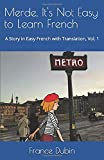 Merde, It's Not Easy to Learn French: A Story in Easy French with Exercises and English Translation (My Adventure en français, Band 1)