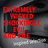'Extremely Wicked, Shockingly Evil and Vile' Inspired Selection