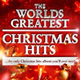 The Worlds Greatest Christmas Hits - The Only Christmas Hits Album You'll Ever Need