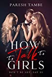 HOW TO TALK TO GIRLS: DON'T BE SHY, SAY HI (How to talk to girls on text | How to talk to girls on tinder | How to talk to girls at parties | How to talk to girls on call ) (English Edition)
