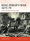 King Philip's War 1675–76: America's Deadliest Colonial Conflict (Campaign, Band 354)