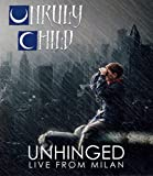Unruly Child - Unhinged - Live from Milan [Blu-ray]