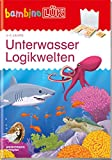 bambinoLÜK-Übungshefte: bambinoLÜK: 3/4/5 Jahre: Unterwasser Logikwelten: Kindergarten / 3/4/5 Jahre: Unterwasser Logikwelten (bambinoLÜK-Übungshefte: Kindergarten)