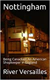Nottingham: (Or Being Canadian: An American Shopkeeper in England) (English Edition)