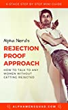 Rejection Proof Approach: How To Talk To Any Women Without Getting Rejected (Alpha Nerd's Mini Guides Book 1) (English Edition)