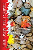 Coming Here, Being Here: A Canadian Migration Anthology (Essential Anthologies Book 8) (English Edition)