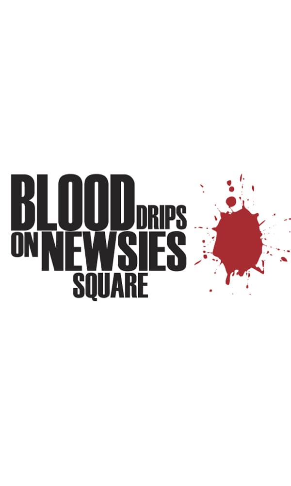 "Plakat von ""Blood Drips Heavily on Newsies Square"""